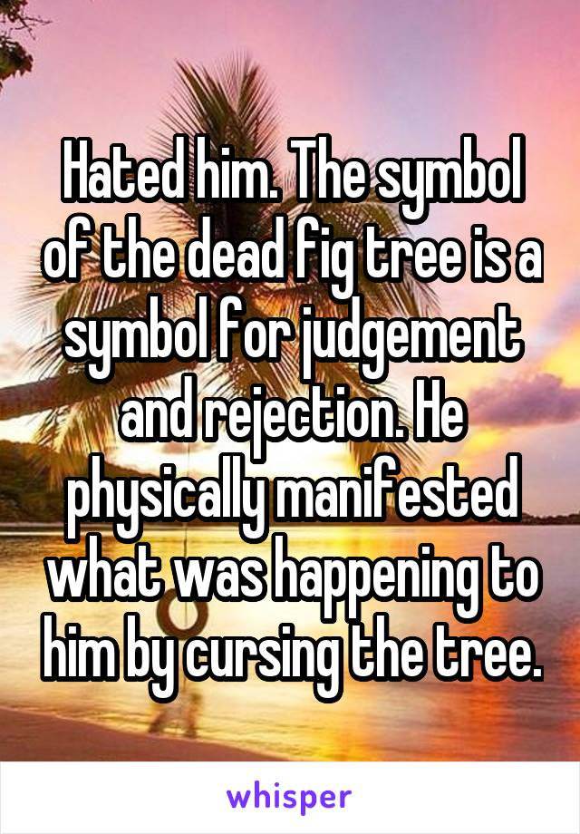 Hated Him The Symbol Of The Dead Fig Tree Is A Symbol For Judgement