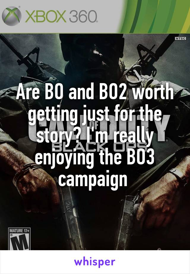 Are BO and BO2 worth getting just for the story? I'm really enjoying the BO3 campaign