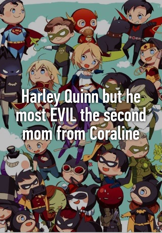 Harley Quinn But He Most Evil The Second Mom From Coraline