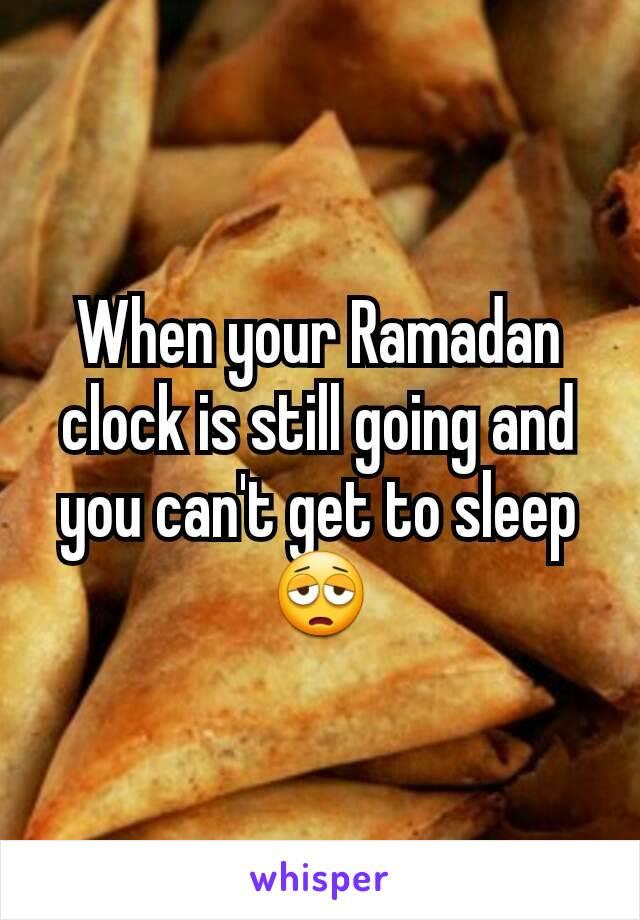 When your Ramadan clock is still going and you can't get to sleep 😩