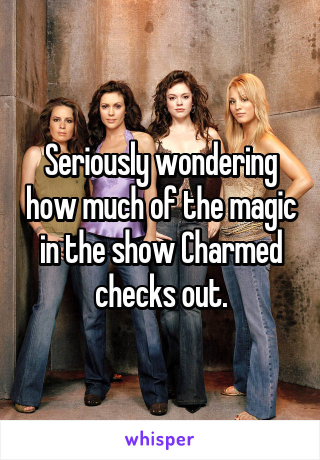 Seriously wondering how much of the magic in the show Charmed checks out.
