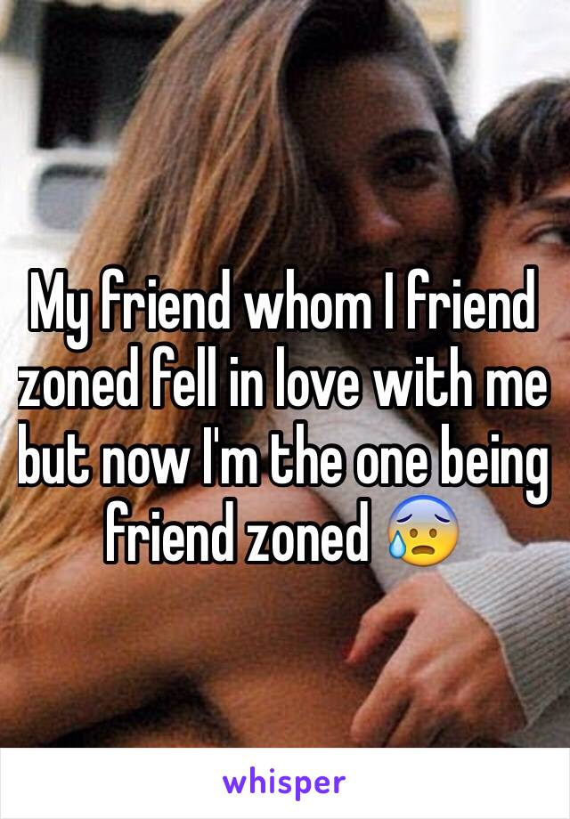 My friend whom I friend zoned fell in love with me but now I'm the one being friend zoned 😰
