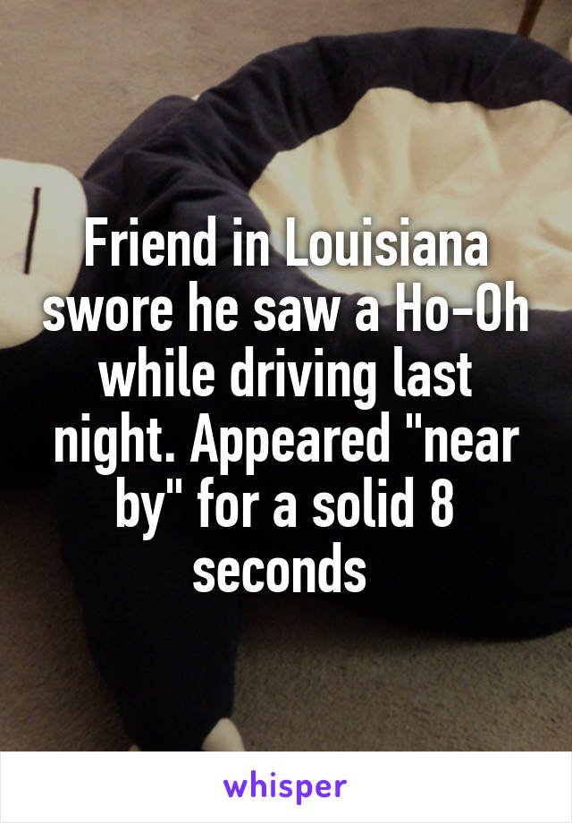 """Friend in Louisiana swore he saw a Ho-Oh while driving last night. Appeared """"near by"""" for a solid 8 seconds"""