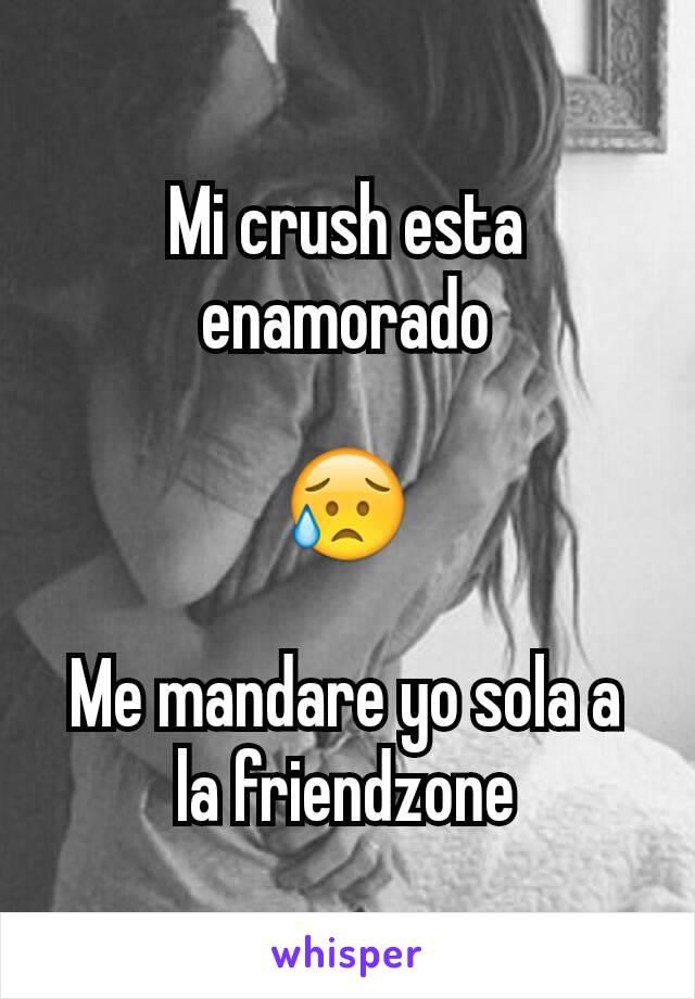 Mi crush esta enamorado  😥  Me mandare yo sola a la friendzone