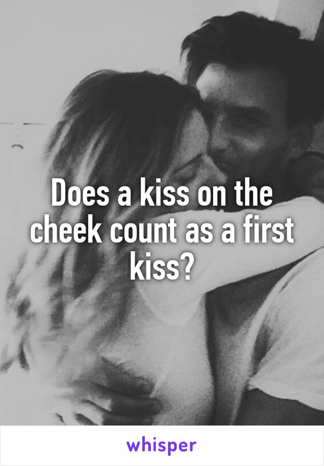 Does a kiss on the cheek count as a first kiss?