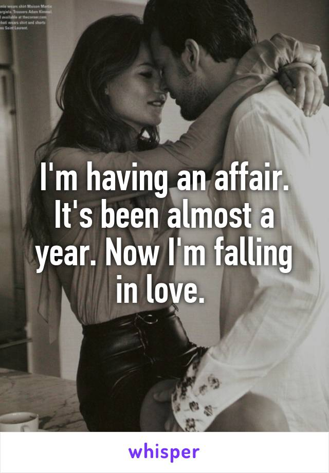 I'm having an affair. It's been almost a year. Now I'm falling in love.