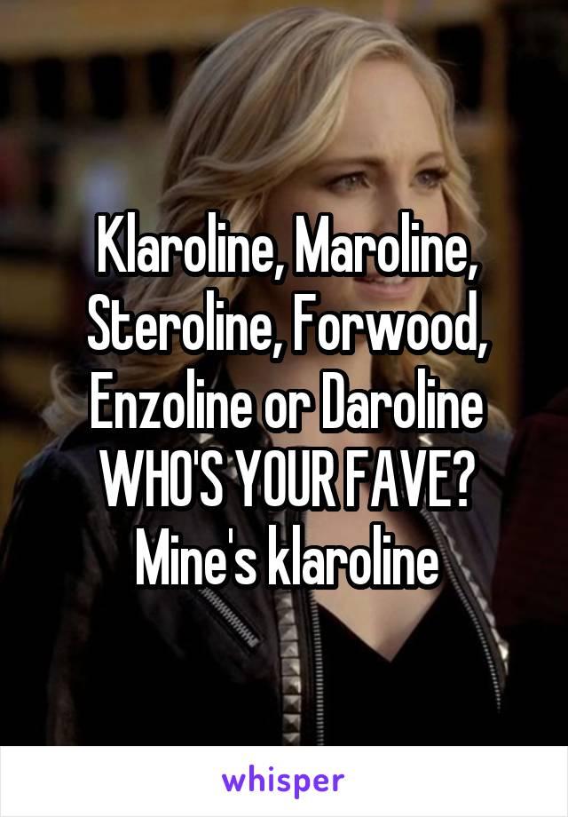 Klaroline, Maroline, Steroline, Forwood, Enzoline or Daroline WHO'S YOUR FAVE? Mine's klaroline