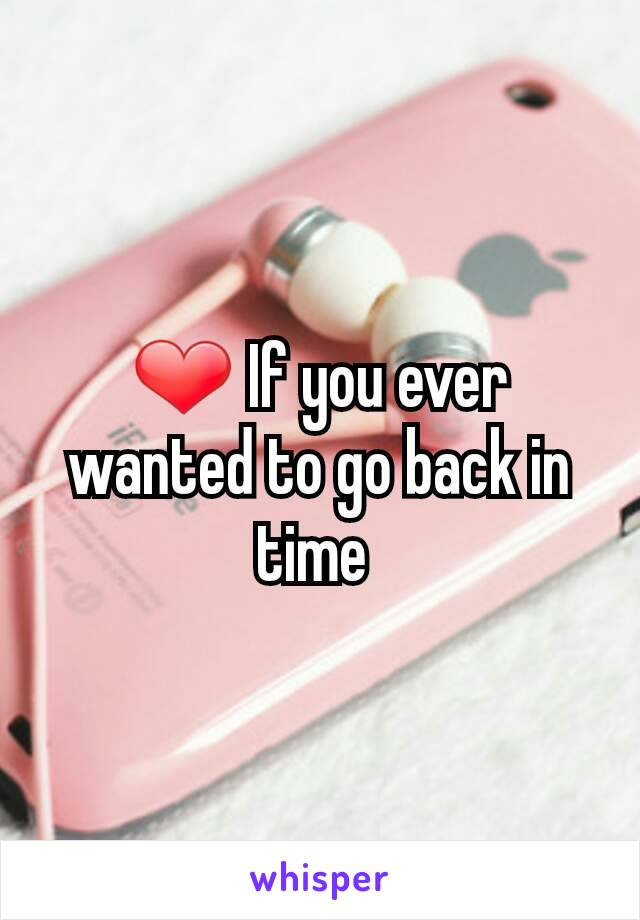 ❤ If you ever wanted to go back in time