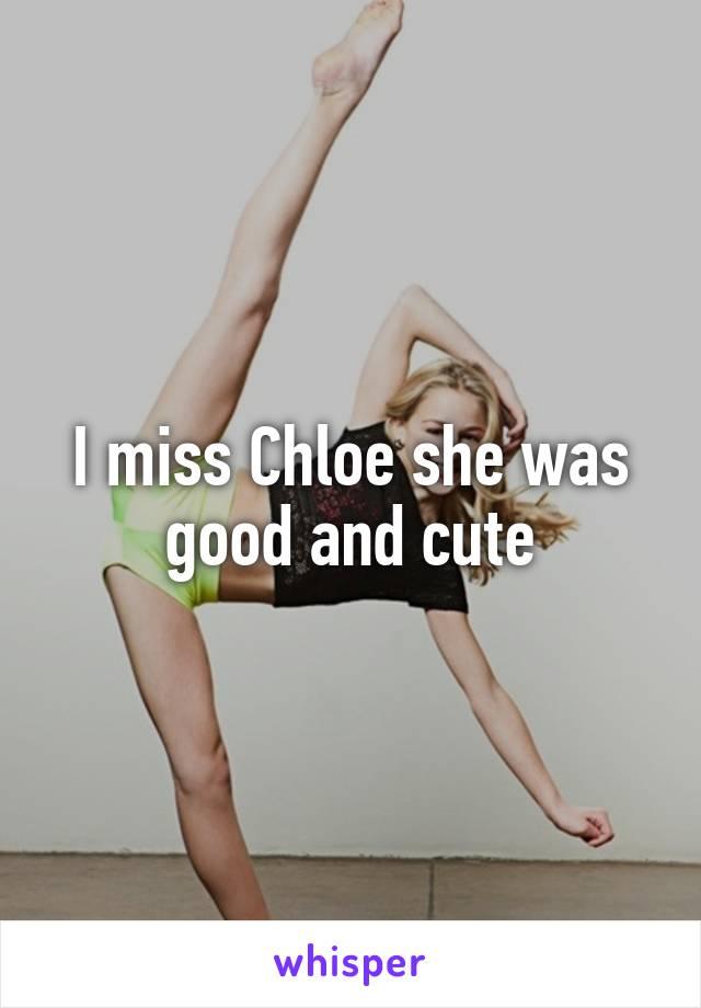 I miss Chloe she was good and cute