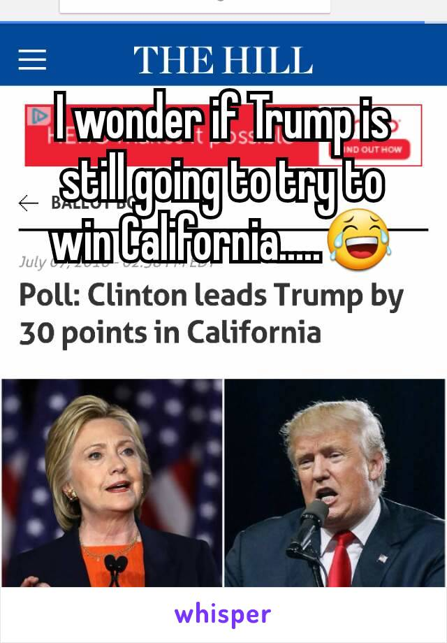I wonder if Trump is still going to try to win California.....😂