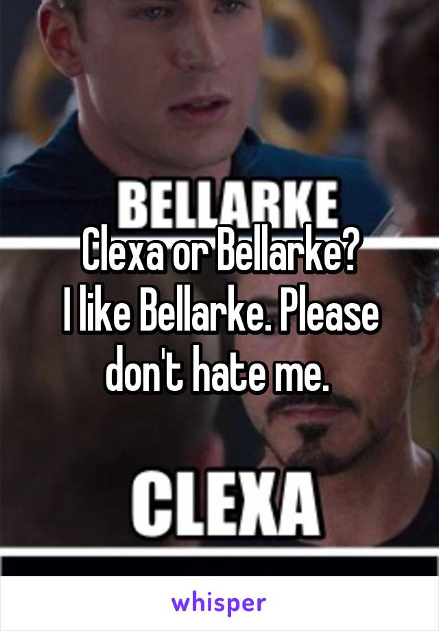 Clexa or Bellarke? I like Bellarke. Please don't hate me.