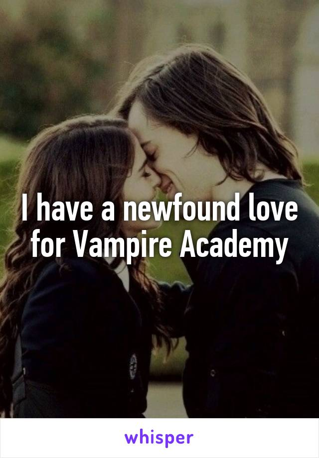 I have a newfound love for Vampire Academy
