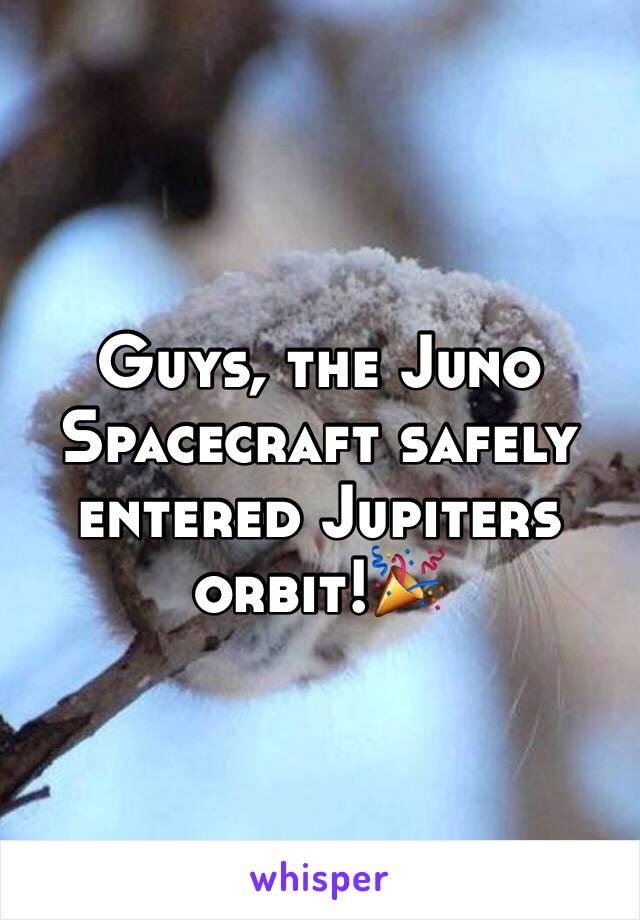 Guys, the Juno Spacecraft safely entered Jupiters orbit!🎉