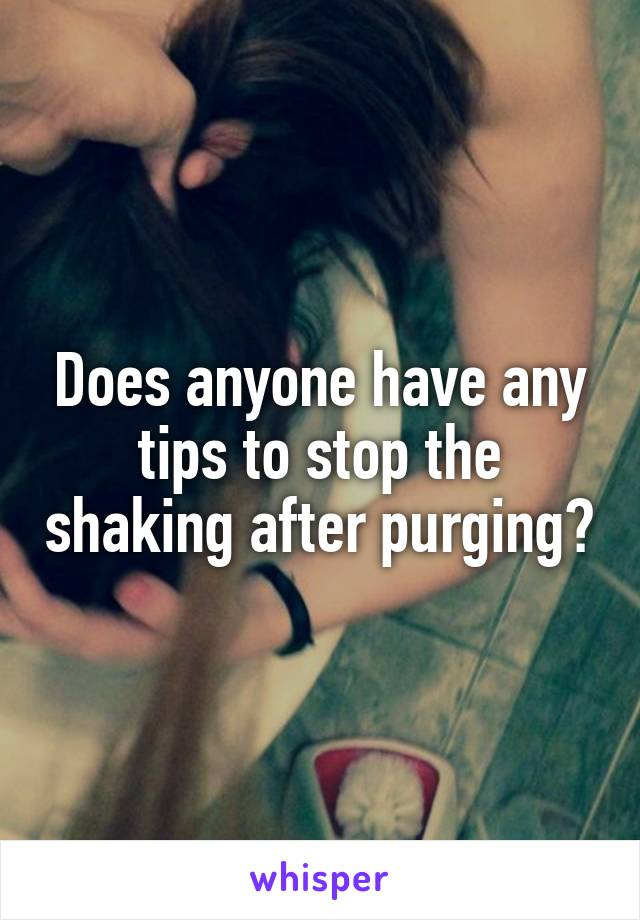 Does anyone have any tips to stop the shaking after purging?
