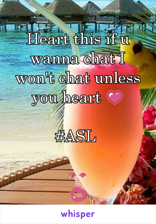 Heart this if u wanna chat I won't chat unless you heart 💗  #ASL   👀 💋