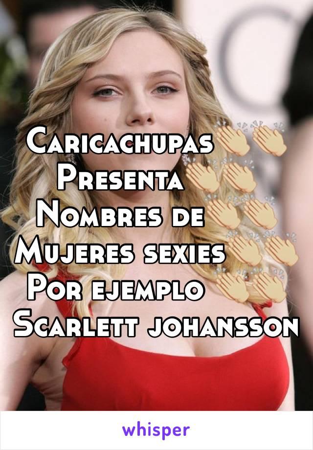 Caricachupas👏🏼👏🏼 Presenta👏🏼👏🏼 Nombres de👏🏼👏🏼 Mujeres sexies👏🏼👏🏼 Por ejemplo 👏🏼👏🏼 Scarlett johansson