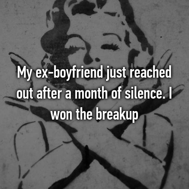 My ex-boyfriend just reached out after a month of silence. I won the breakup