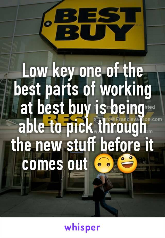 Low key one of the best parts of working at best buy is being able to pick through the new stuff before it comes out 🙃😃