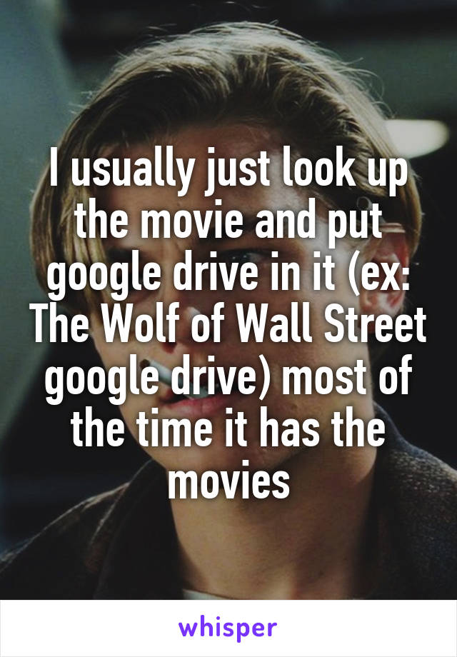 I usually just look up the movie and put google drive in it (ex: The