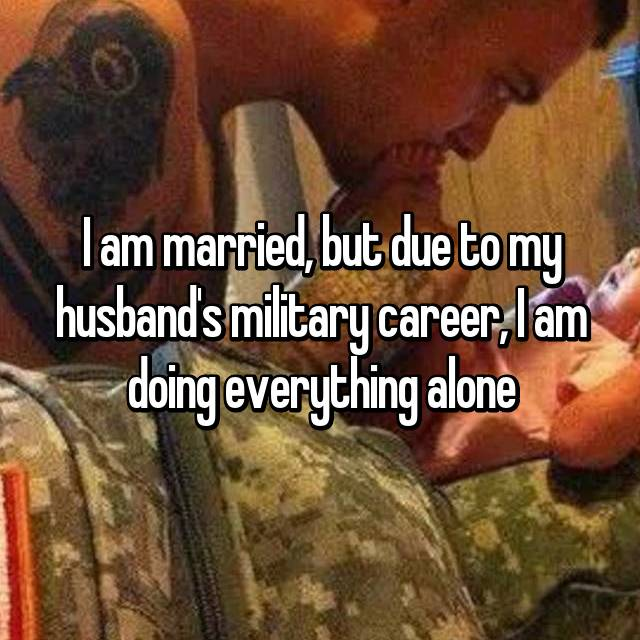 I am married, but due to my husband's military career, I am doing everything alone