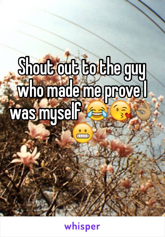 Shout out to the guy who made me prove I was myself 😂😘👌🏽 😬