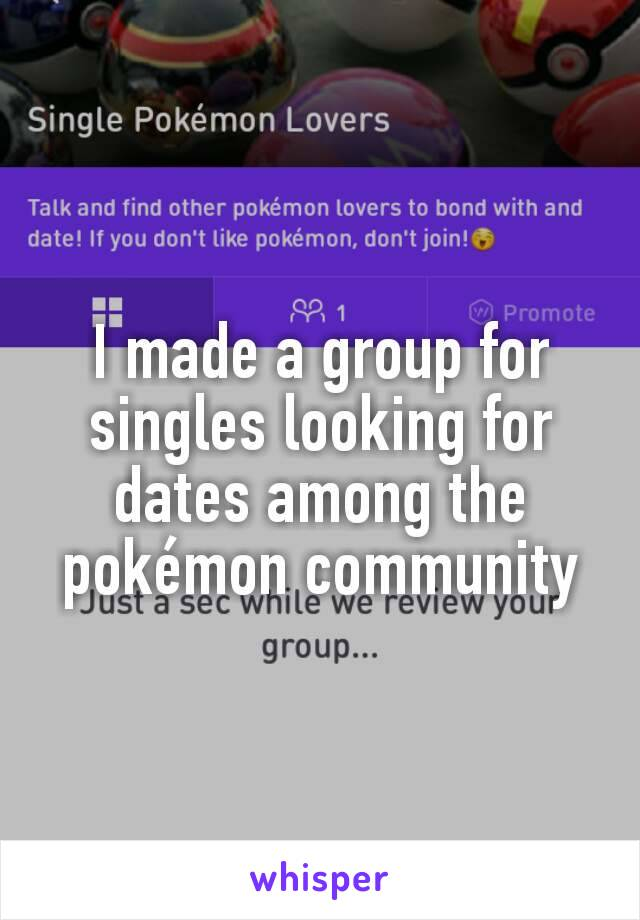 I made a group for singles looking for dates among the pokémon community
