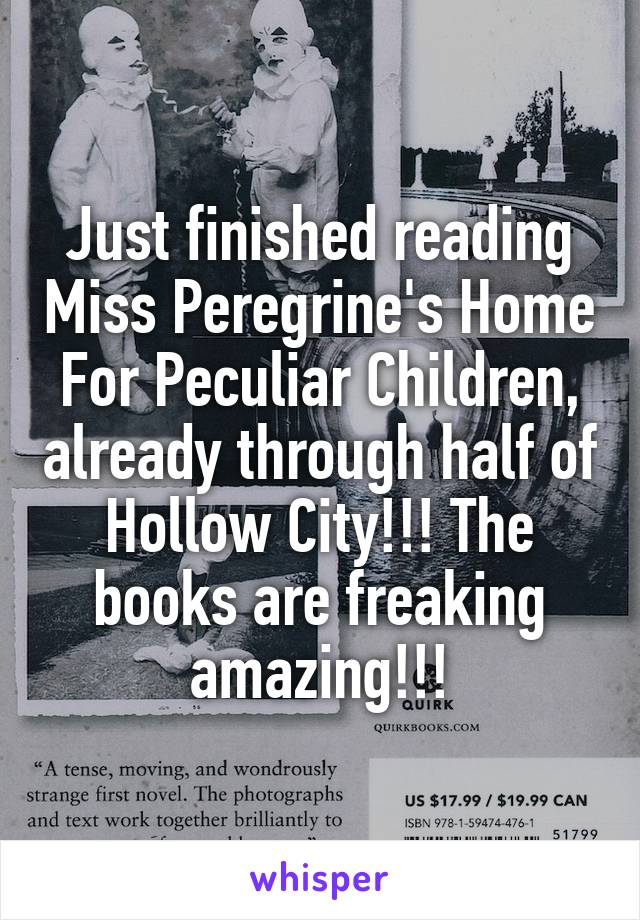 Just finished reading Miss Peregrine's Home For Peculiar Children, already through half of Hollow City!!! The books are freaking amazing!!!