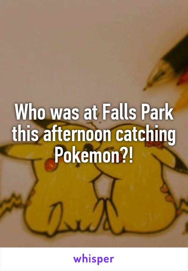 Who was at Falls Park this afternoon catching Pokemon?!