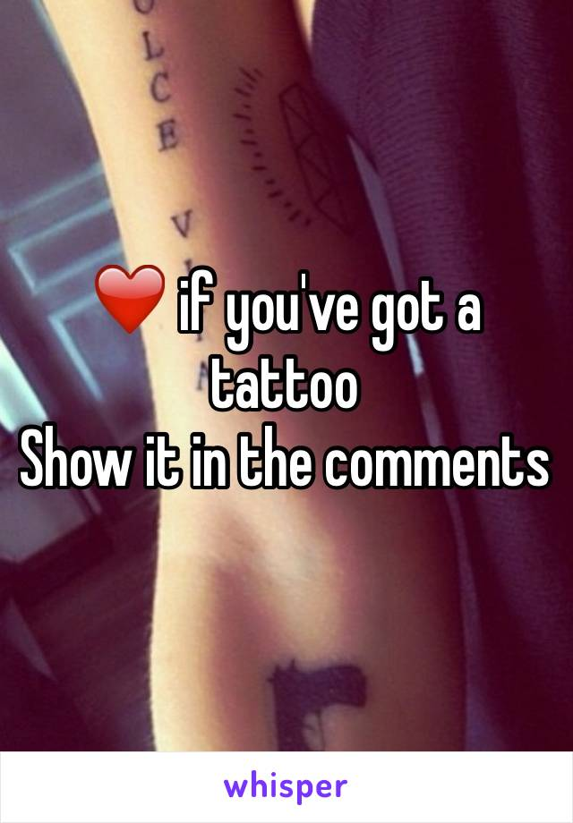 ❤️ if you've got a tattoo  Show it in the comments