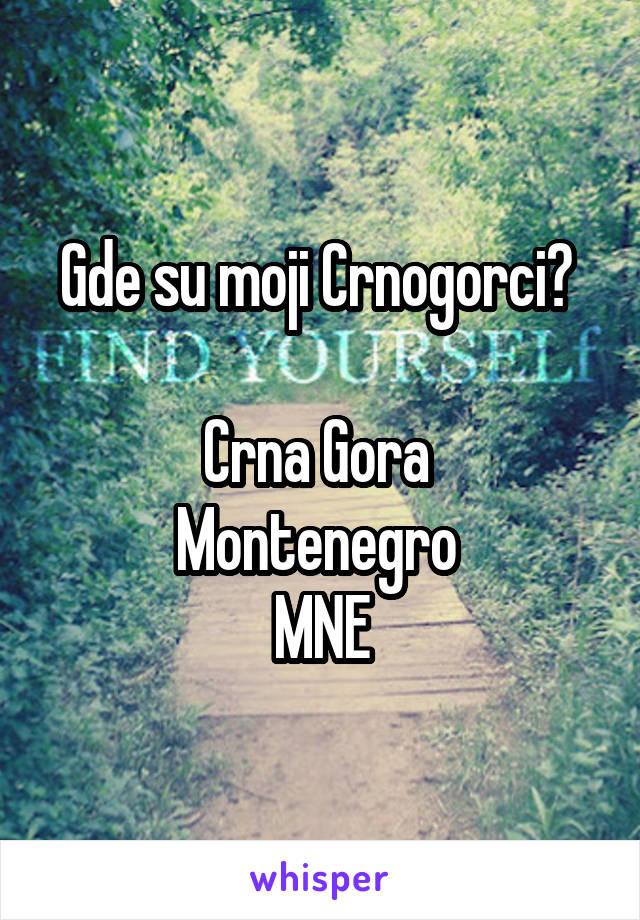 Gde su moji Crnogorci?   Crna Gora  Montenegro  MNE