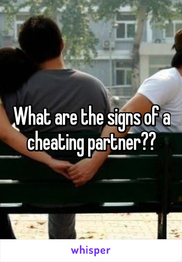 What are the signs of a cheating partner??