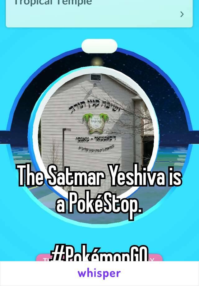 The Satmar Yeshiva is a PokéStop.  #PokémonGO