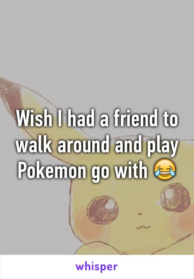 Wish I had a friend to walk around and play Pokemon go with 😂