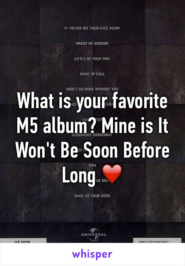 What is your favorite M5 album? Mine is It Won't Be Soon Before Long ❤️