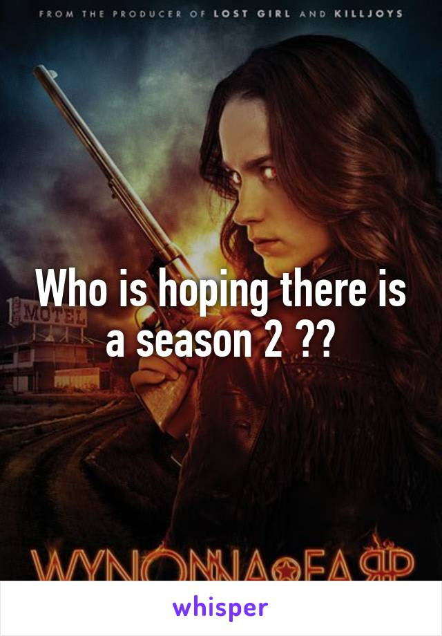 Who is hoping there is a season 2 ??