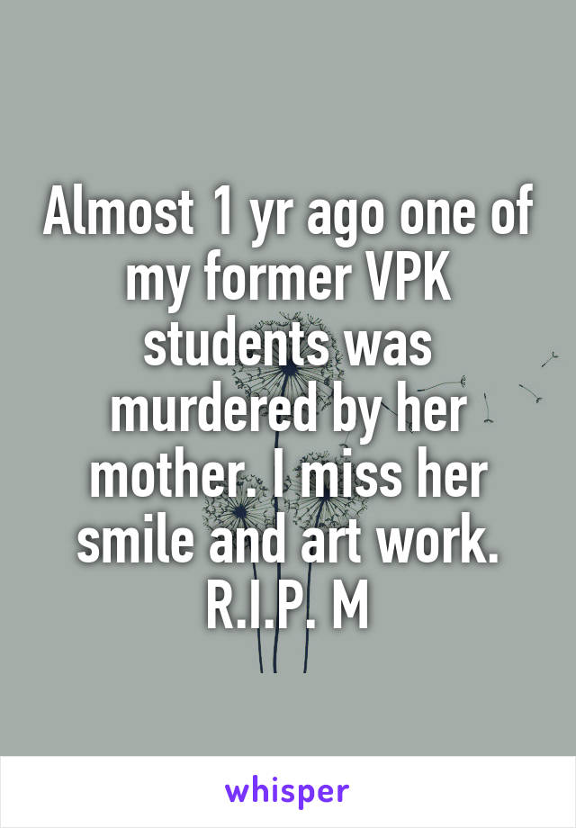 Almost 1 yr ago one of my former VPK students was murdered by her mother. I miss her smile and art work. R.I.P. M