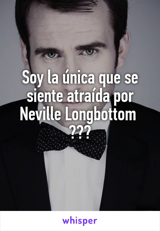 Soy la única que se siente atraída por Neville Longbottom  ???