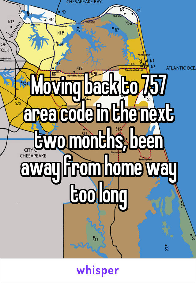 Moving back to 757 area code in the next two months, been away from home way too long