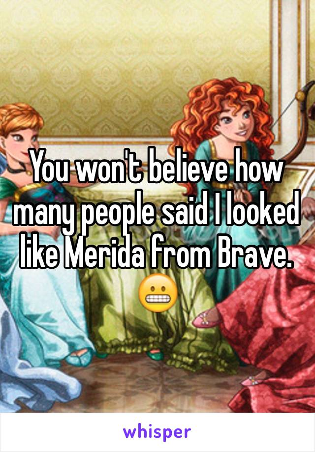 You won't believe how many people said I looked like Merida from Brave. 😬