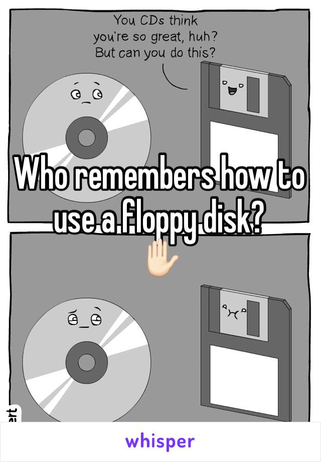 Who remembers how to use a floppy disk? ✋🏻
