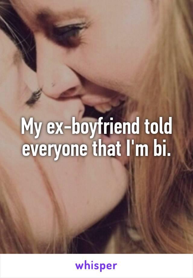 My ex-boyfriend told everyone that I'm bi.