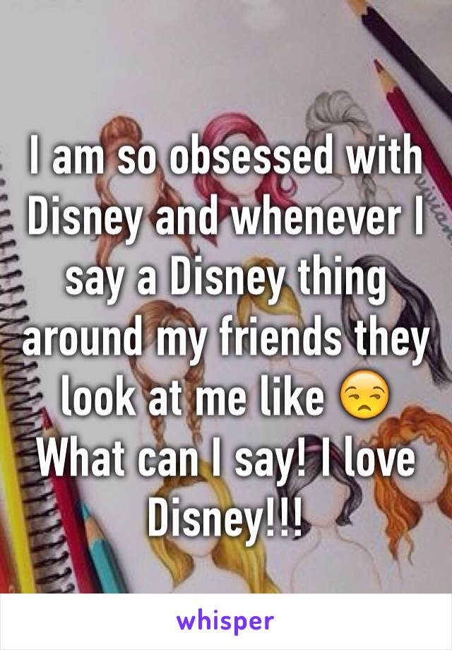 I am so obsessed with Disney and whenever I say a Disney thing around my friends they look at me like 😒 What can I say! I love Disney!!!