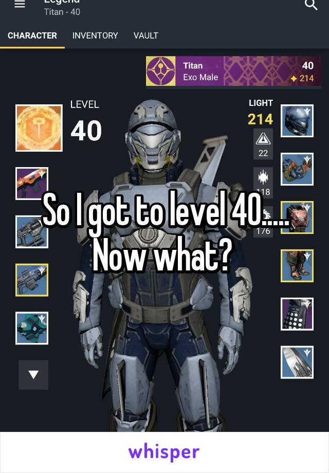So I got to level 40..... Now what?