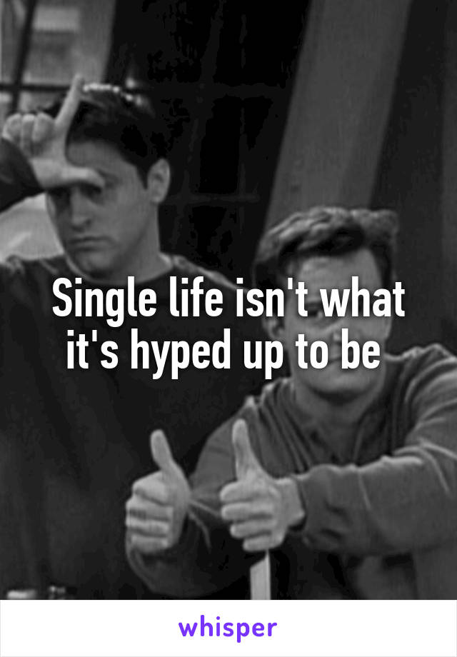 Single life isn't what it's hyped up to be