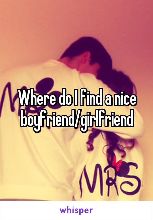 Where do I find a nice boyfriend/girlfriend