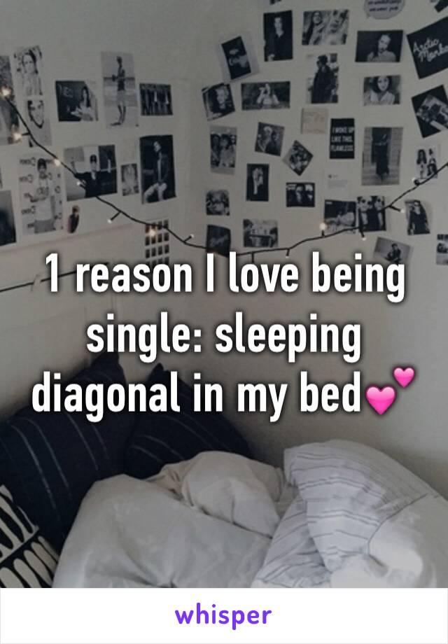 1 reason I love being single: sleeping diagonal in my bed💕