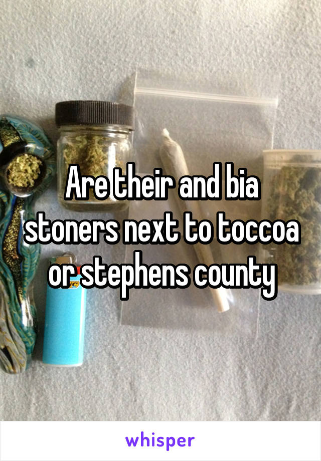 Are their and bia stoners next to toccoa or stephens county
