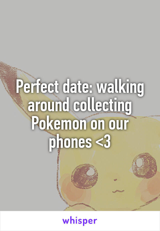 Perfect date: walking around collecting Pokemon on our phones <3