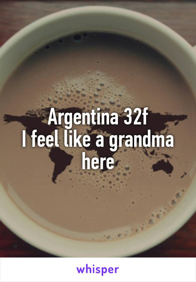 Argentina 32f I feel like a grandma here