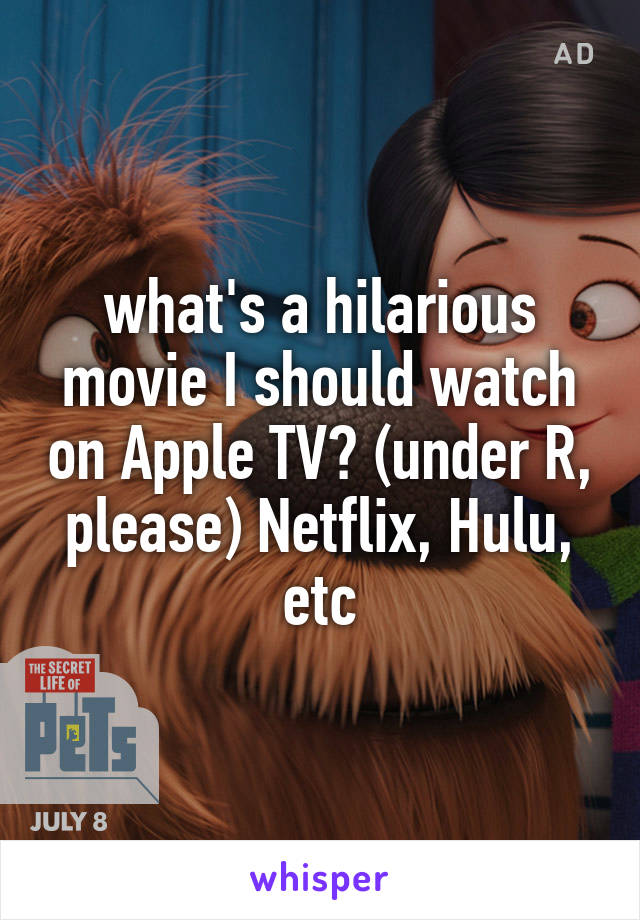 what's a hilarious movie I should watch on Apple TV? (under R, please) Netflix, Hulu, etc